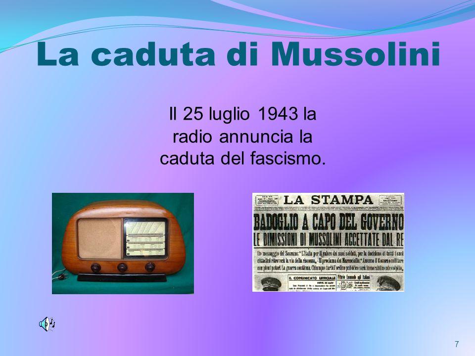 Il 25 luglio 1943 la radio annuncia la caduta del fascismo.