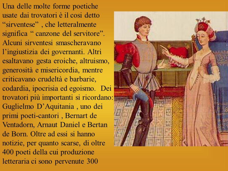 Una delle molte forme poetiche usate dai trovatori è il cosi detto sirventese , che letteralmente significa canzone del servitore .