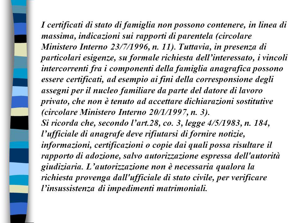 I certificati di stato di famiglia non possono contenere, in linea di massima, indicazioni sui rapporti di parentela (circolare Ministero Interno 23/7/1996, n.