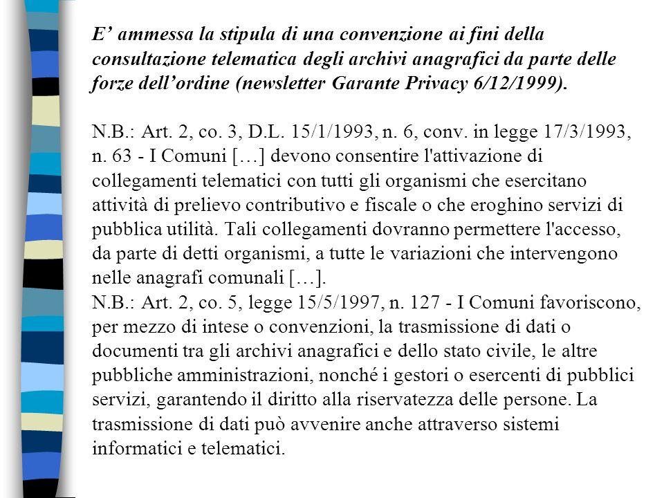 E' ammessa la stipula di una convenzione ai fini della consultazione telematica degli archivi anagrafici da parte delle forze dell'ordine (newsletter Garante Privacy 6/12/1999).
