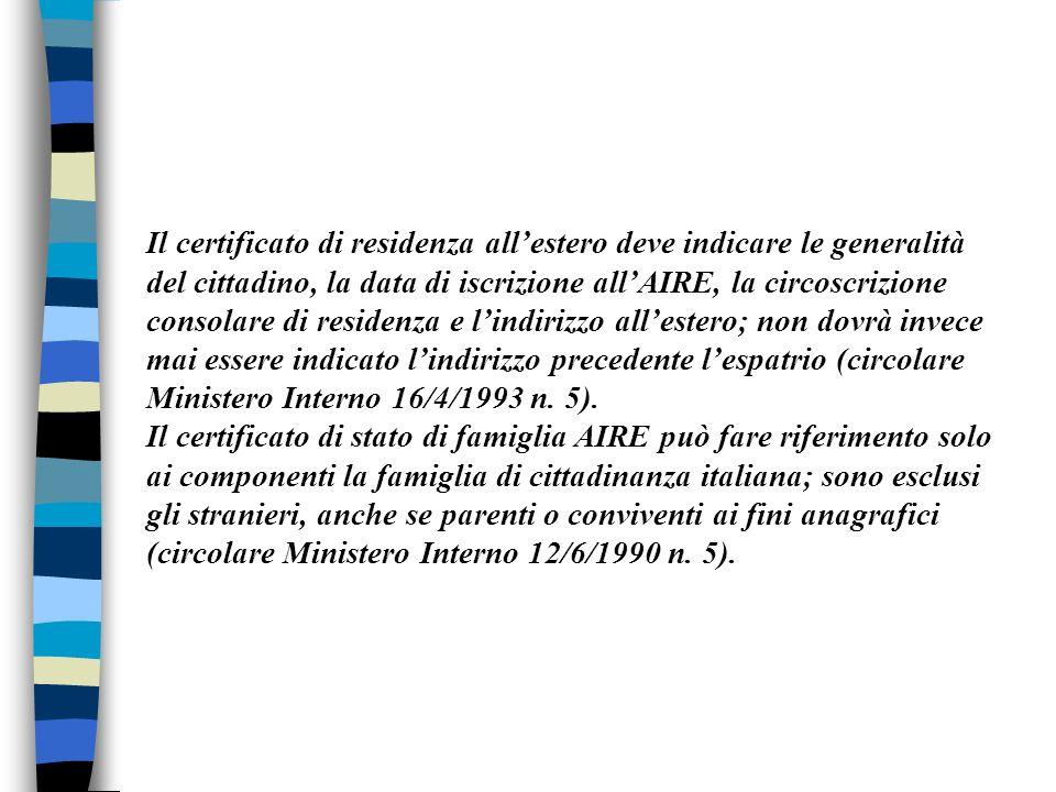Il certificato di residenza all'estero deve indicare le generalità del cittadino, la data di iscrizione all'AIRE, la circoscrizione consolare di residenza e l'indirizzo all'estero; non dovrà invece mai essere indicato l'indirizzo precedente l'espatrio (circolare Ministero Interno 16/4/1993 n.