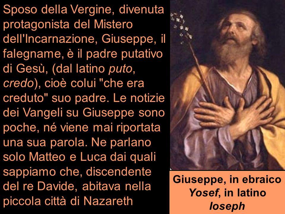 Giuseppe, in ebraico Yosef, in latino Ioseph