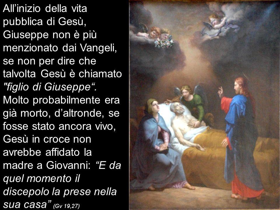 All'inizio della vita pubblica di Gesù, Giuseppe non è più menzionato dai Vangeli, se non per dire che talvolta Gesù è chiamato figlio di Giuseppe .