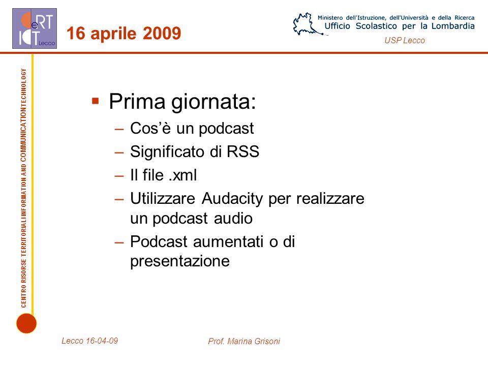 Prima giornata: 16 aprile 2009 Cos'è un podcast Significato di RSS