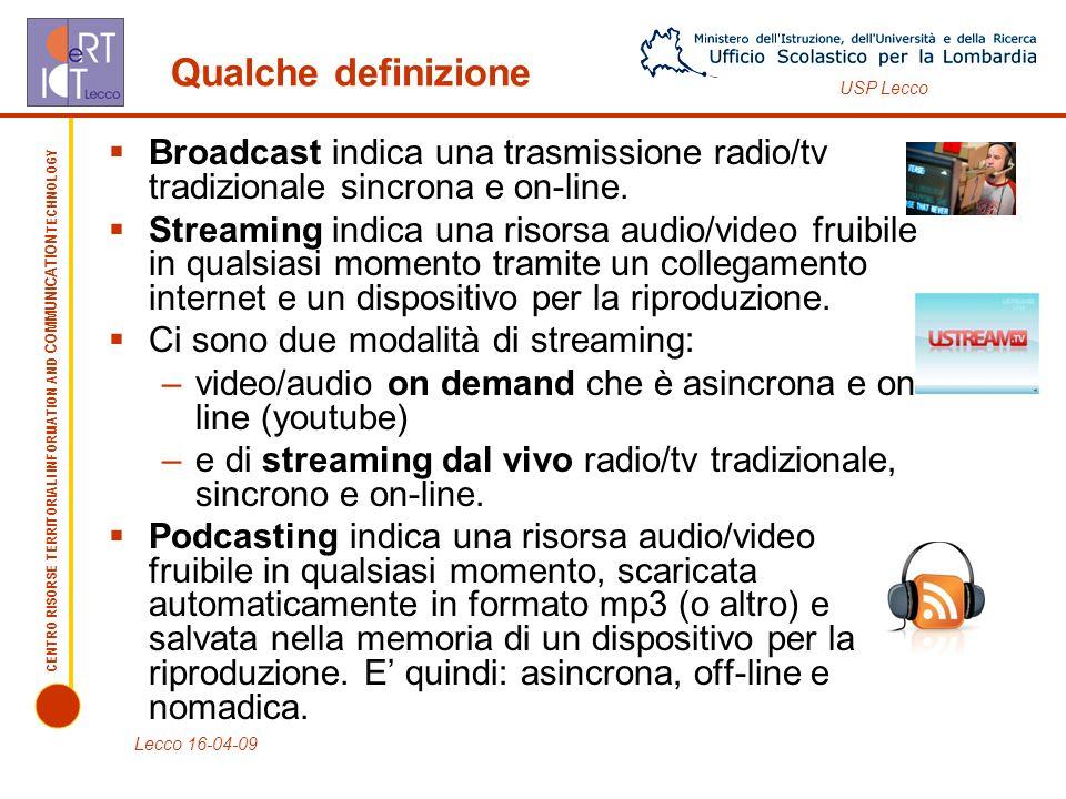 Qualche definizione Broadcast indica una trasmissione radio/tv tradizionale sincrona e on-line.