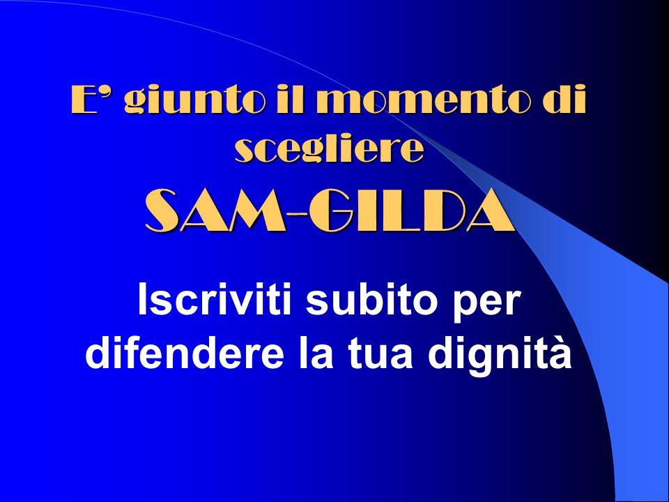 E' giunto il momento di scegliere SAM-GILDA
