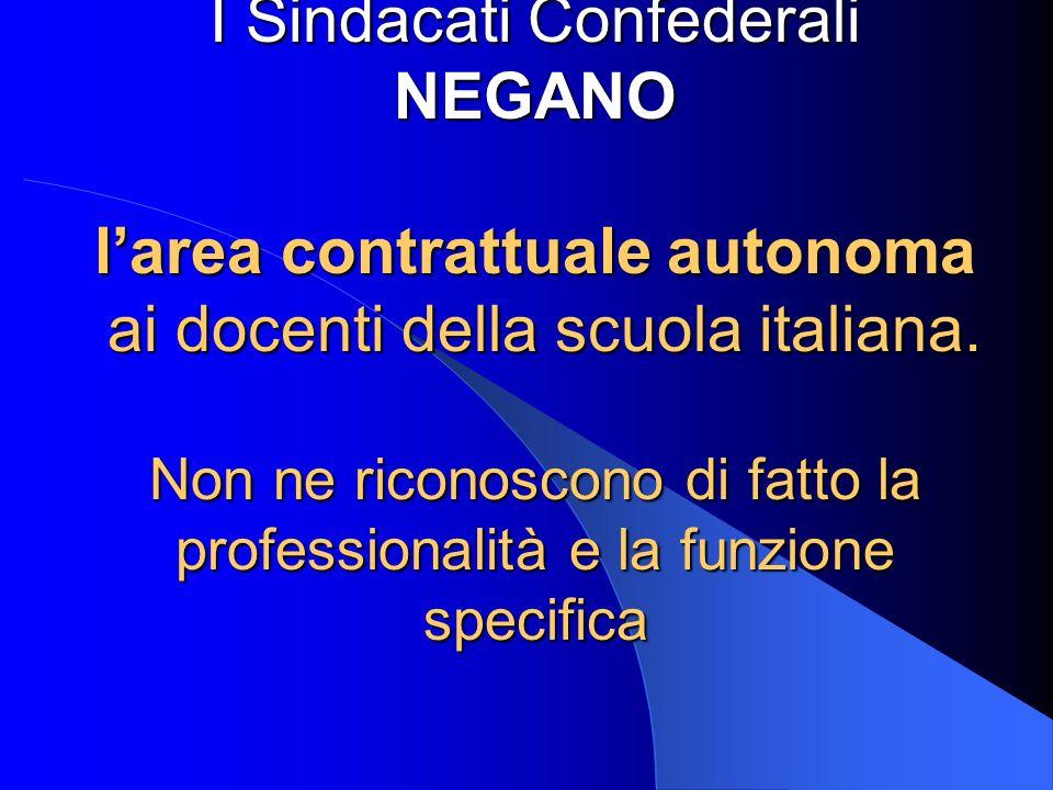 I Sindacati Confederali NEGANO l'area contrattuale autonoma ai docenti della scuola italiana.