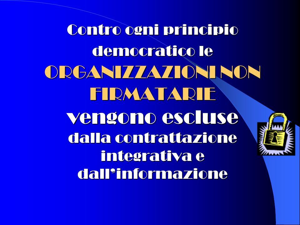 Contro ogni principio democratico le ORGANIZZAZIONI NON FIRMATARIE vengono escluse dalla contrattazione integrativa e dall'informazione
