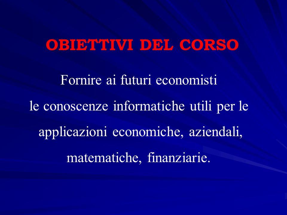 OBIETTIVI DEL CORSO Fornire ai futuri economisti