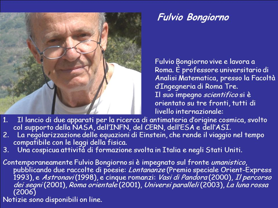 Fulvio Bongiorno Fulvio Bongiorno vive e lavora a Roma. È professore universitario di Analisi Matematica, presso la Facoltà d'Ingegneria di Roma Tre.