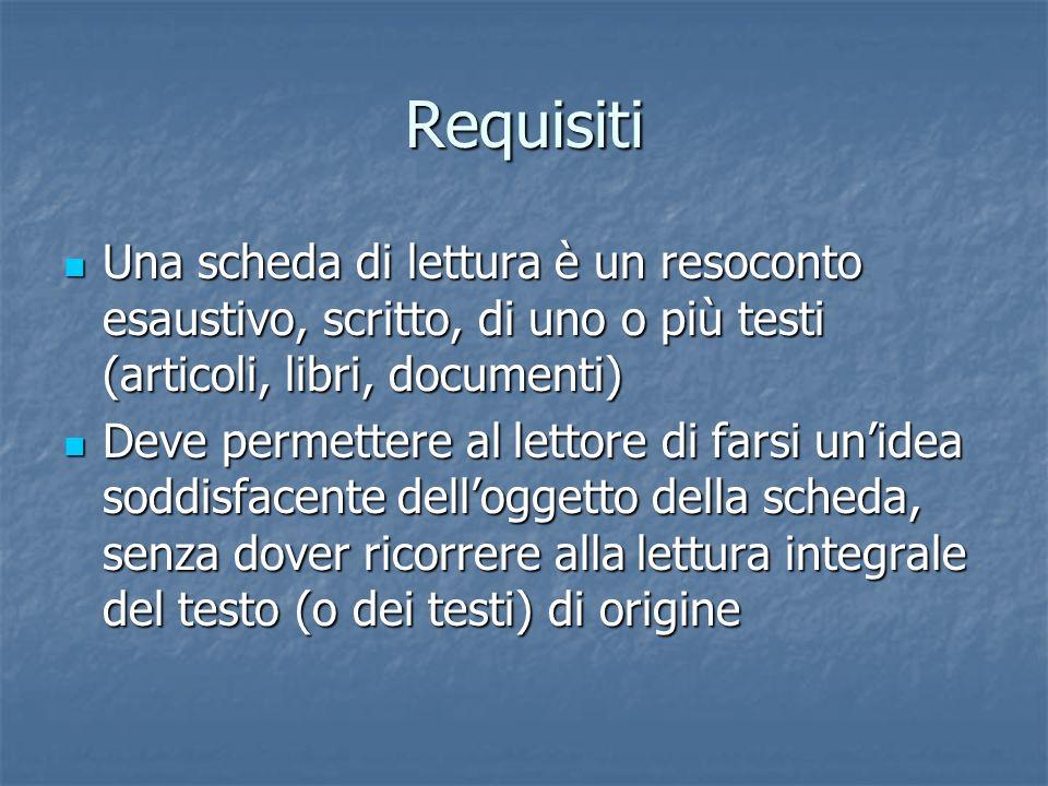 Requisiti Una scheda di lettura è un resoconto esaustivo, scritto, di uno o più testi (articoli, libri, documenti)