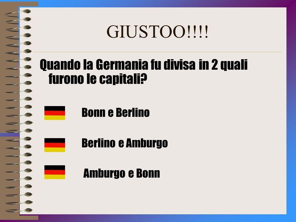 GIUSTOO!!!! Quando la Germania fu divisa in 2 quali furono le capitali Bonn e Berlino. Berlino e Amburgo.