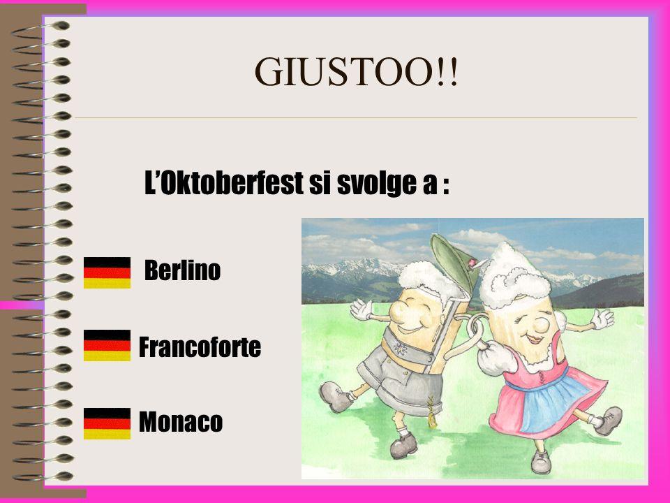 GIUSTOO!! L'Oktoberfest si svolge a : Berlino Francoforte Monaco