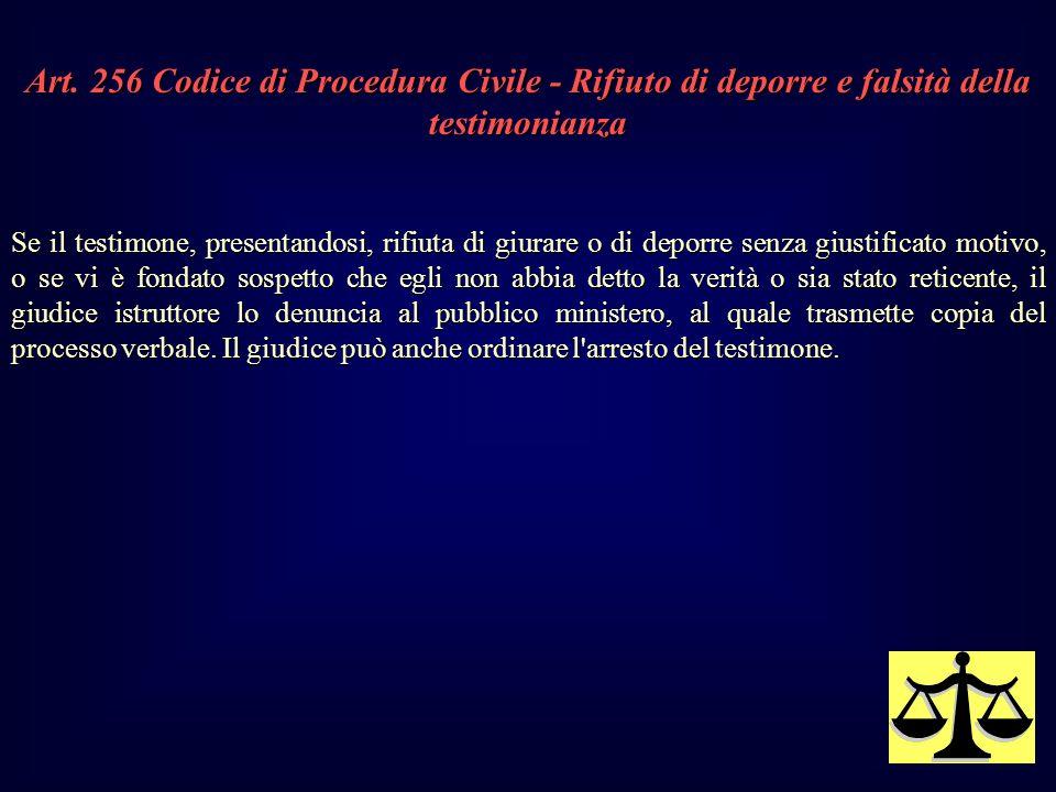 Art. 256 Codice di Procedura Civile - Rifiuto di deporre e falsità della testimonianza