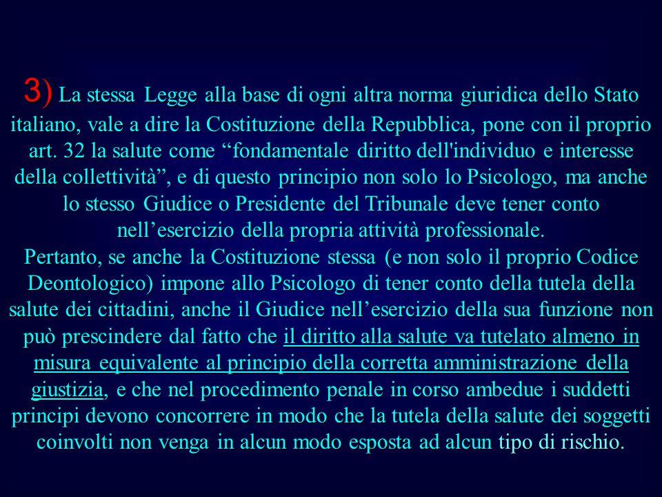 3) La stessa Legge alla base di ogni altra norma giuridica dello Stato italiano, vale a dire la Costituzione della Repubblica, pone con il proprio art.