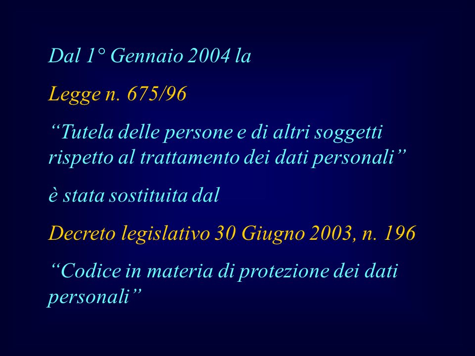 Dal 1° Gennaio 2004 la Legge n. 675/96. Tutela delle persone e di altri soggetti rispetto al trattamento dei dati personali