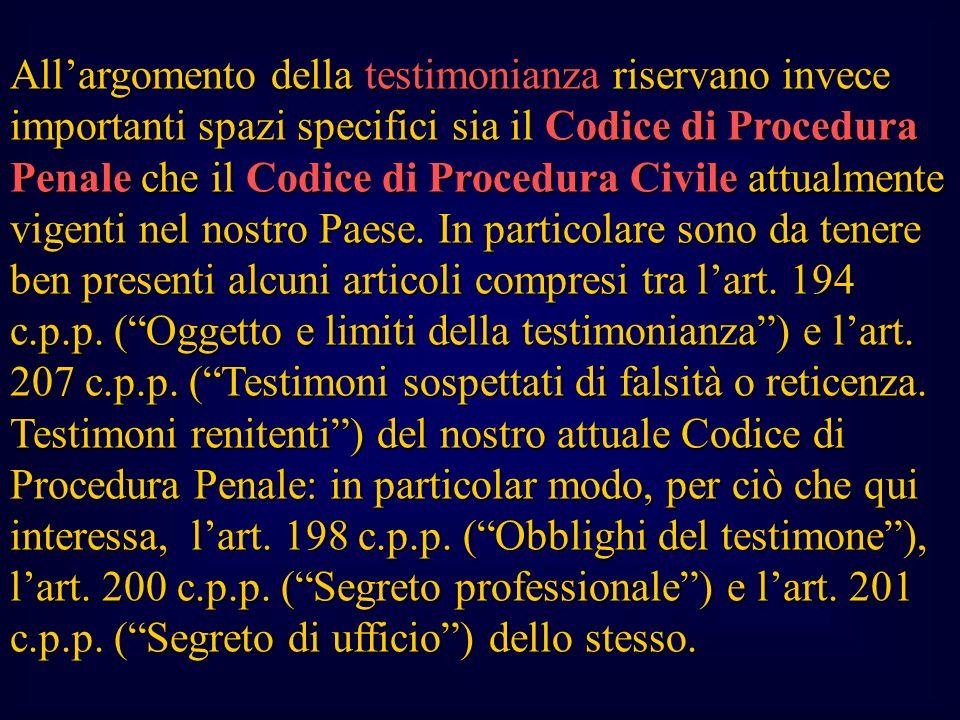 All'argomento della testimonianza riservano invece importanti spazi specifici sia il Codice di Procedura Penale che il Codice di Procedura Civile attualmente vigenti nel nostro Paese.