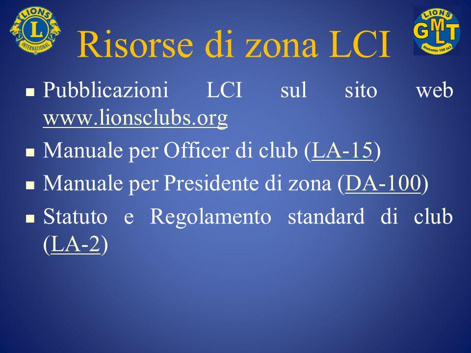 Risorse di zona LCI Pubblicazioni LCI sul sito web www.lionsclubs.org. Manuale per Officer di club (LA-15)