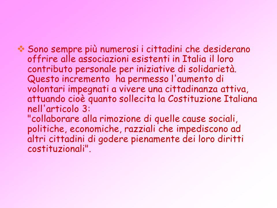 Sono sempre più numerosi i cittadini che desiderano offrire alle associazioni esistenti in Italia il loro contributo personale per iniziative di solidarietà.
