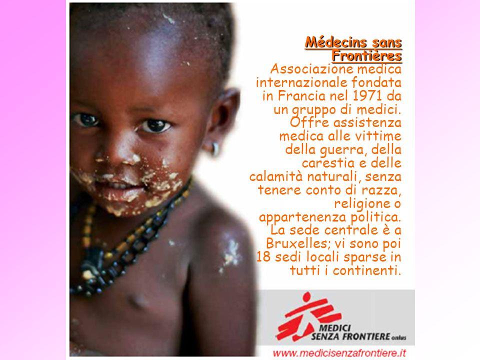 Médecins sans Frontières Associazione medica internazionale fondata in Francia nel 1971 da un gruppo di medici.