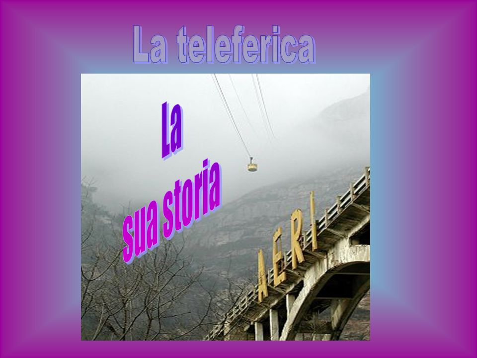 La teleferica La sua storia