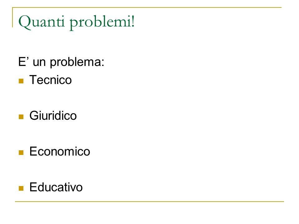 Quanti problemi! E' un problema: Tecnico Giuridico Economico Educativo