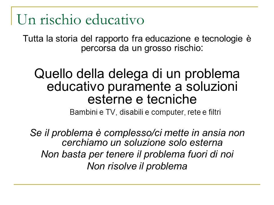 Un rischio educativo Tutta la storia del rapporto fra educazione e tecnologie è percorsa da un grosso rischio: