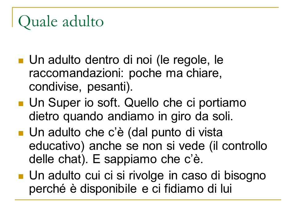 Quale adulto Un adulto dentro di noi (le regole, le raccomandazioni: poche ma chiare, condivise, pesanti).