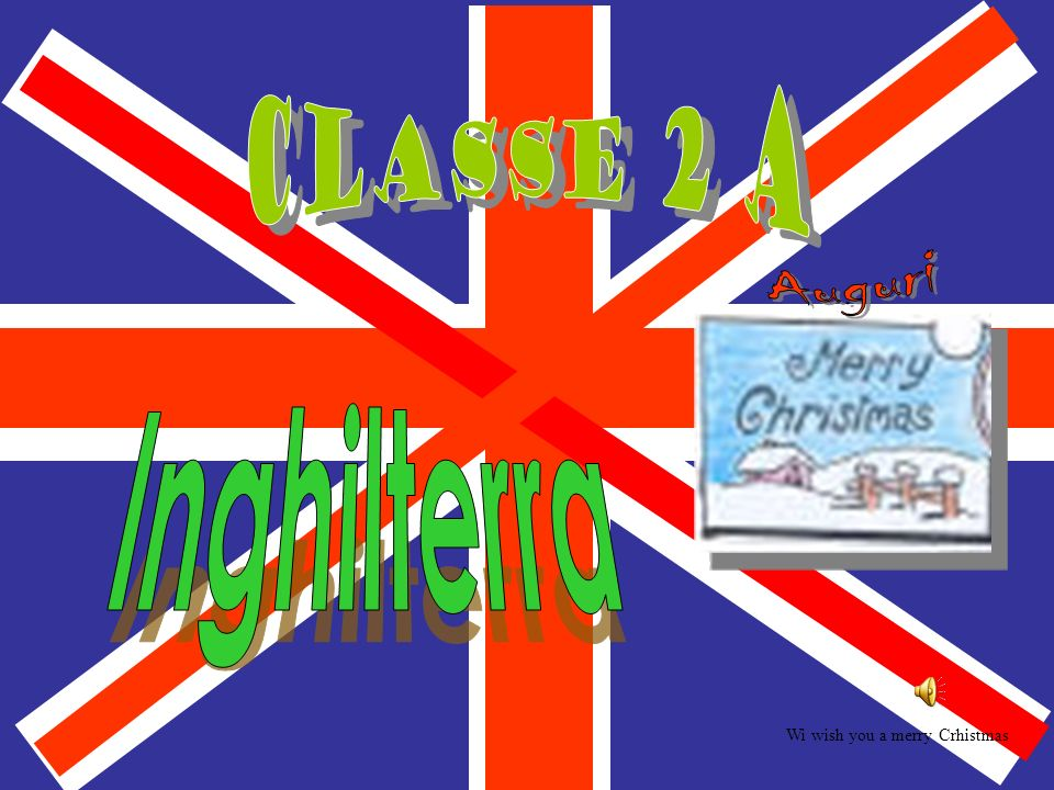 Classe 2 A Auguri Inghilterra Wi wish you a merry Crhistmas