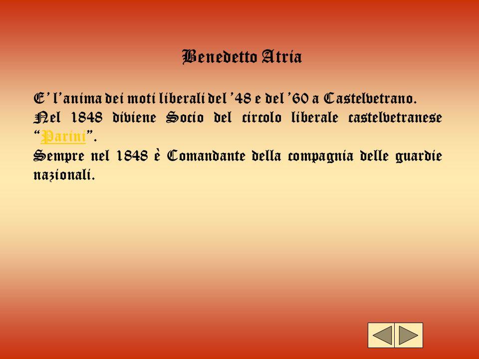 Benedetto Atria E' l'anima dei moti liberali del '48 e del '60 a Castelvetrano.