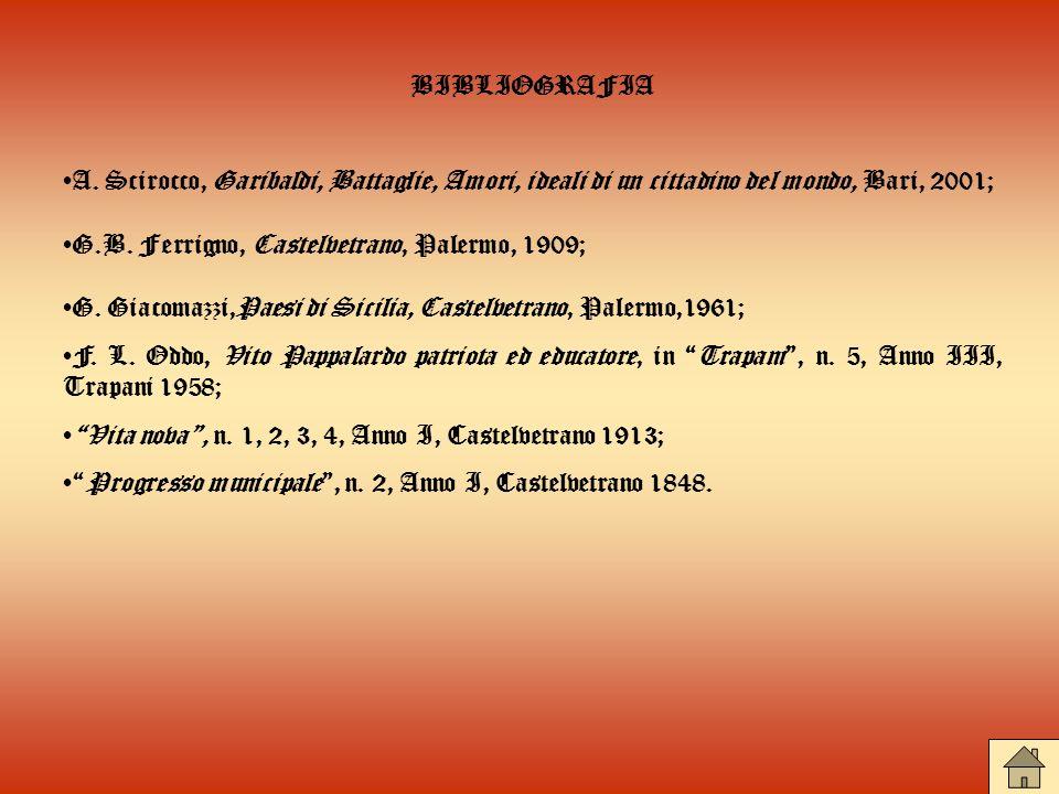 BIBLIOGRAFIA A. Scirocco, Garibaldi, Battaglie, Amori, ideali di un cittadino del mondo, Bari, 2001;