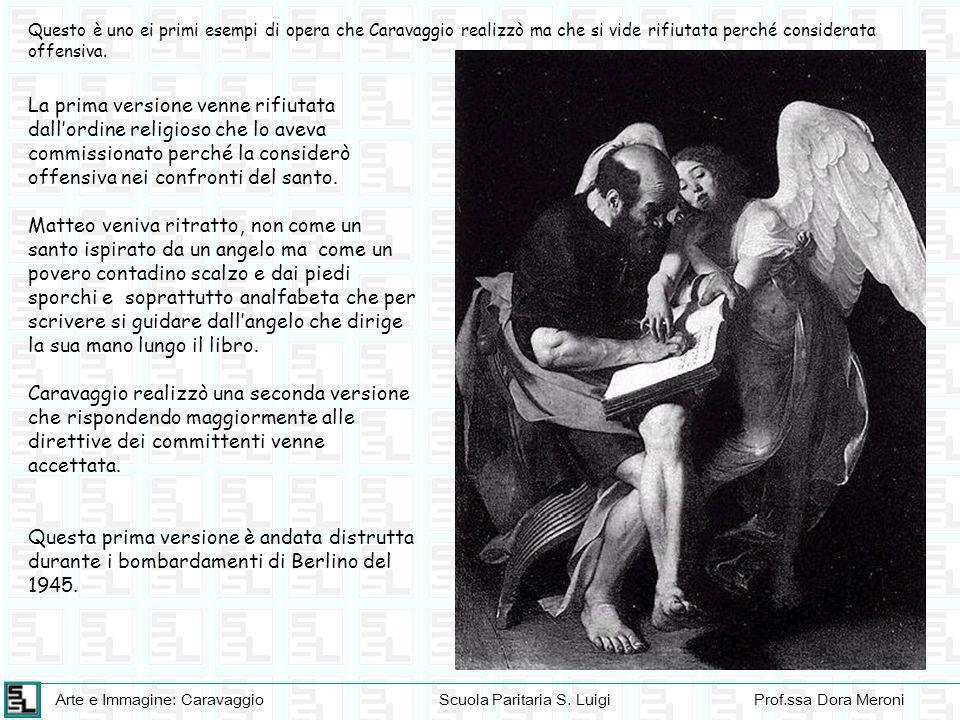 Questo è uno ei primi esempi di opera che Caravaggio realizzò ma che si vide rifiutata perché considerata offensiva.