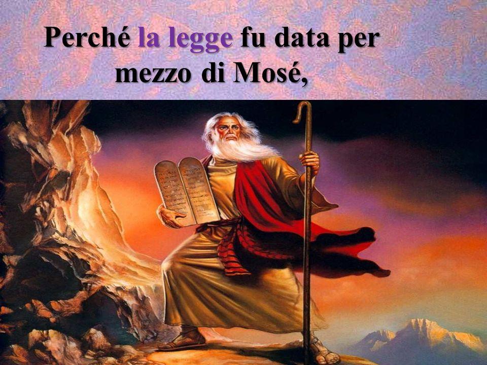 Perché la legge fu data per mezzo di Mosé,