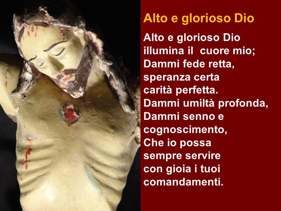 Alto e glorioso Dio Alto e glorioso Dio illumina il cuore mio;