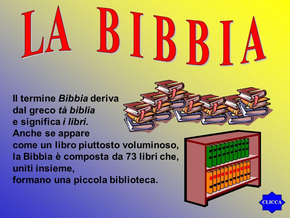 LA B I B B I A Il termine Bibbia deriva dal greco tà biblia