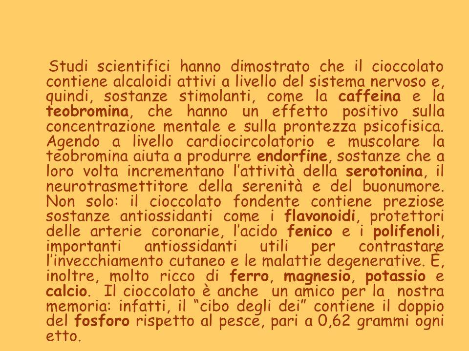 Studi scientifici hanno dimostrato che il cioccolato contiene alcaloidi attivi a livello del sistema nervoso e, quindi, sostanze stimolanti, come la caffeina e la teobromina, che hanno un effetto positivo sulla concentrazione mentale e sulla prontezza psicofisica.