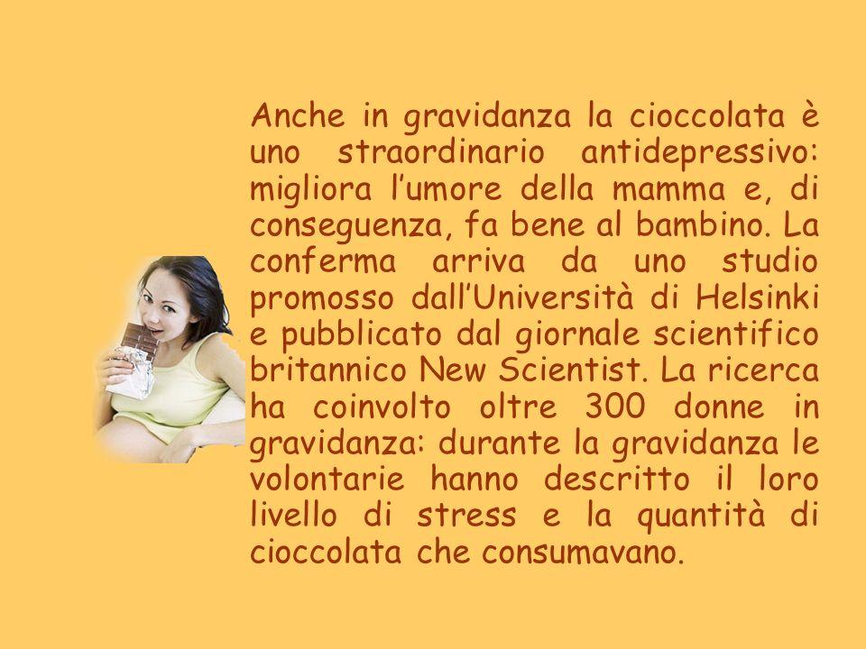 Anche in gravidanza la cioccolata è uno straordinario antidepressivo: migliora l'umore della mamma e, di conseguenza, fa bene al bambino.