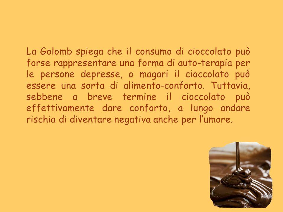 La Golomb spiega che il consumo di cioccolato può forse rappresentare una forma di auto-terapia per le persone depresse, o magari il cioccolato può essere una sorta di alimento-conforto.