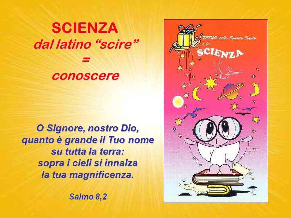 SCIENZA dal latino scire = conoscere