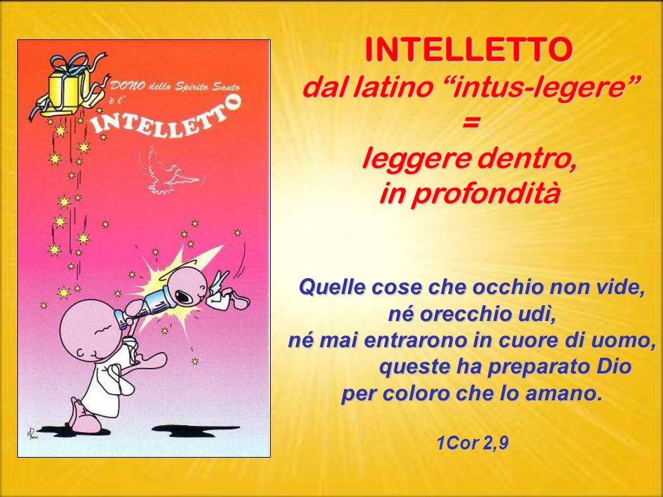INTELLETTO dal latino intus-legere = leggere dentro, in profondità