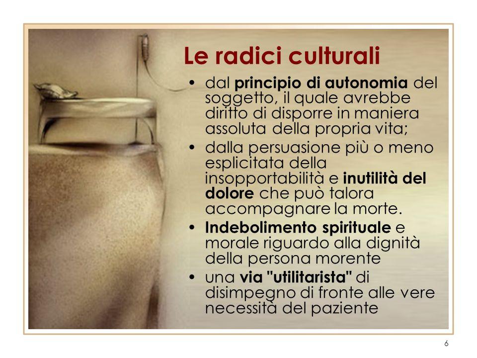Le radici culturalidal principio di autonomia del soggetto, il quale avrebbe diritto di disporre in maniera assoluta della propria vita;
