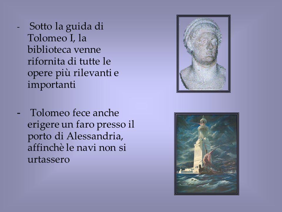 Sotto la guida di Tolomeo I, la biblioteca venne rifornita di tutte le opere più rilevanti e importanti