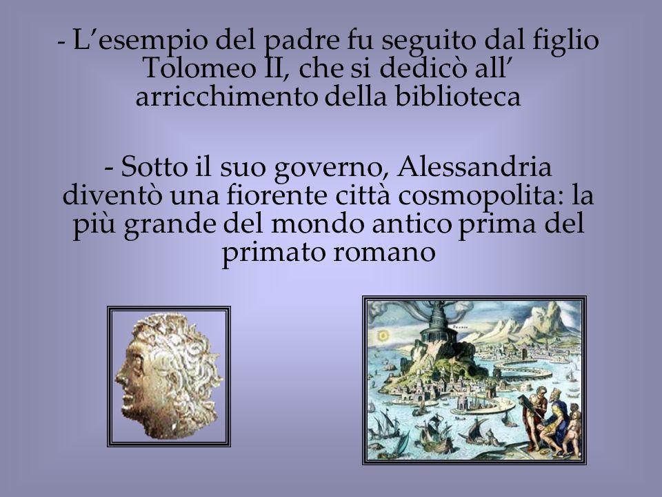 L'esempio del padre fu seguito dal figlio Tolomeo II, che si dedicò all' arricchimento della biblioteca