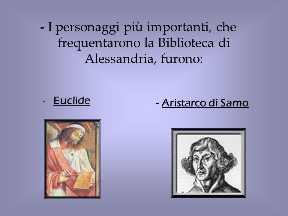 - I personaggi più importanti, che frequentarono la Biblioteca di Alessandria, furono: