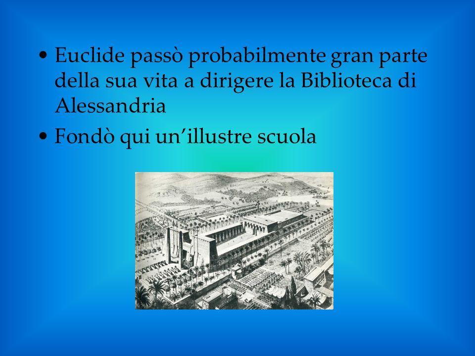 Euclide passò probabilmente gran parte della sua vita a dirigere la Biblioteca di Alessandria