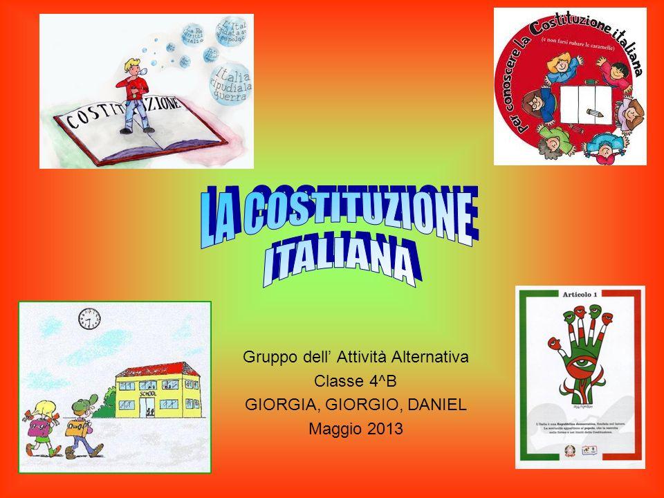 LA COSTITUZIONE ITALIANA Gruppo dell' Attività Alternativa Classe 4^B
