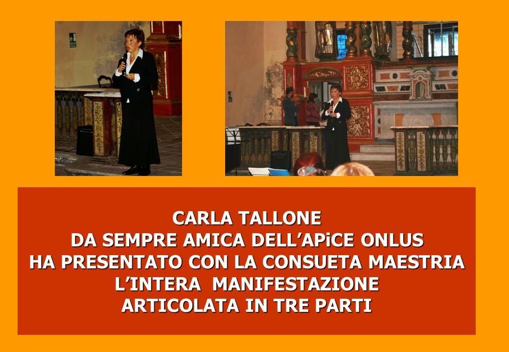 CARLA TALLONE DA SEMPRE AMICA DELL'APiCE ONLUS HA PRESENTATO CON LA CONSUETA MAESTRIA L'INTERA MANIFESTAZIONE ARTICOLATA IN TRE PARTI