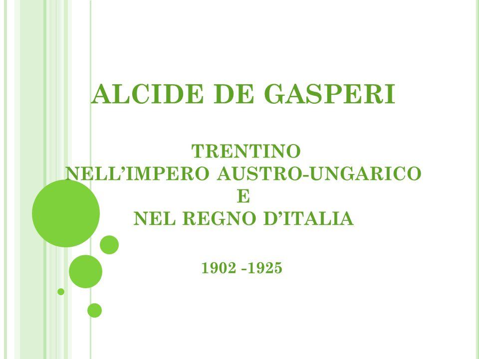 ALCIDE DE GASPERI TRENTINO NELL'IMPERO AUSTRO-UNGARICO E NEL REGNO D'ITALIA