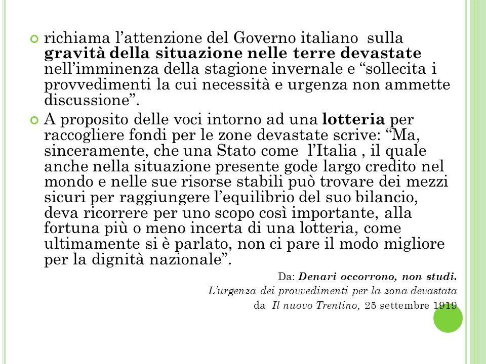 richiama l'attenzione del Governo italiano sulla gravità della situazione nelle terre devastate nell'imminenza della stagione invernale e sollecita i provvedimenti la cui necessità e urgenza non ammette discussione .