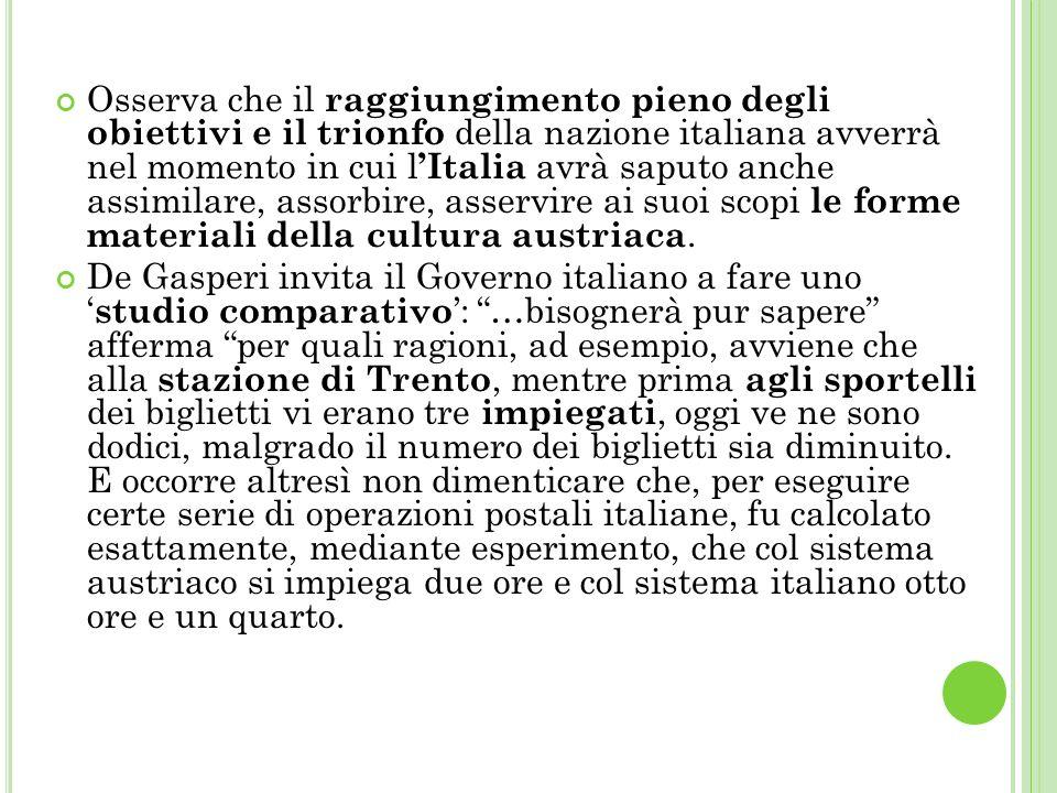 Osserva che il raggiungimento pieno degli obiettivi e il trionfo della nazione italiana avverrà nel momento in cui l'Italia avrà saputo anche assimilare, assorbire, asservire ai suoi scopi le forme materiali della cultura austriaca.